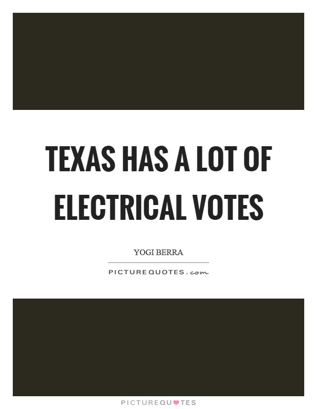 Texas has a lot of electrical votes Picture Quote #1