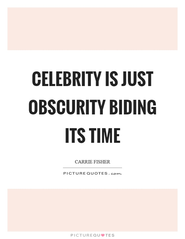 Celebrity is just obscurity biding its time Picture Quote #1