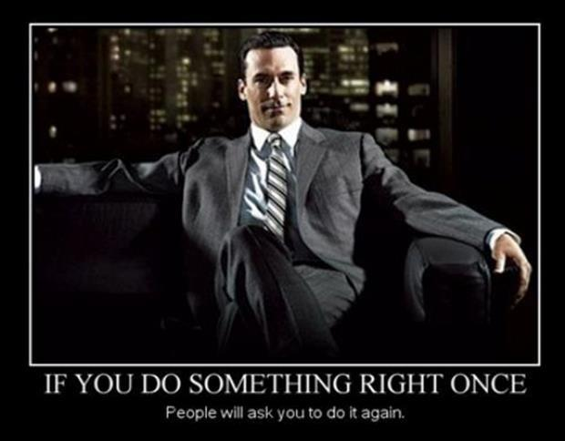 If you do something right once people will ask you to do it again Picture Quote #1