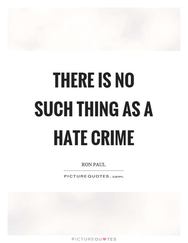 There is no such thing as a hate crime Picture Quote #1