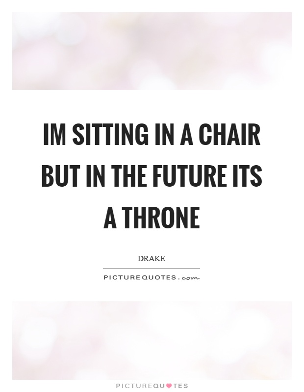 Chair quotes chair sayings chair picture quotes for Chair quotes