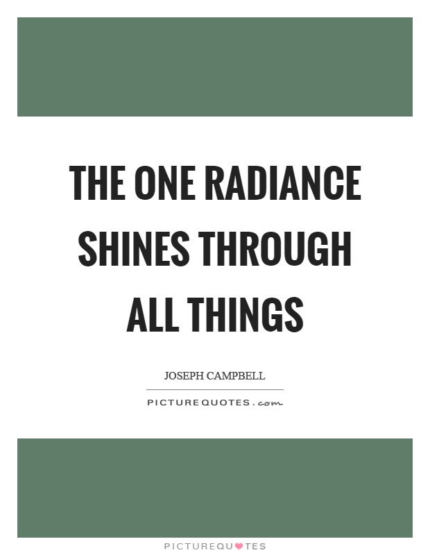 The one radiance shines through all things Picture Quote #1