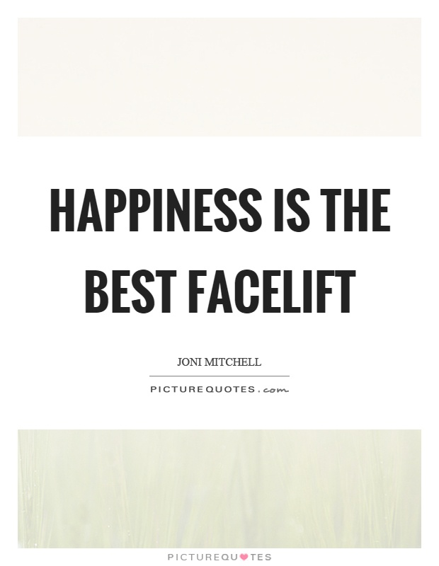 Happiness is the best facelift Picture Quote #1