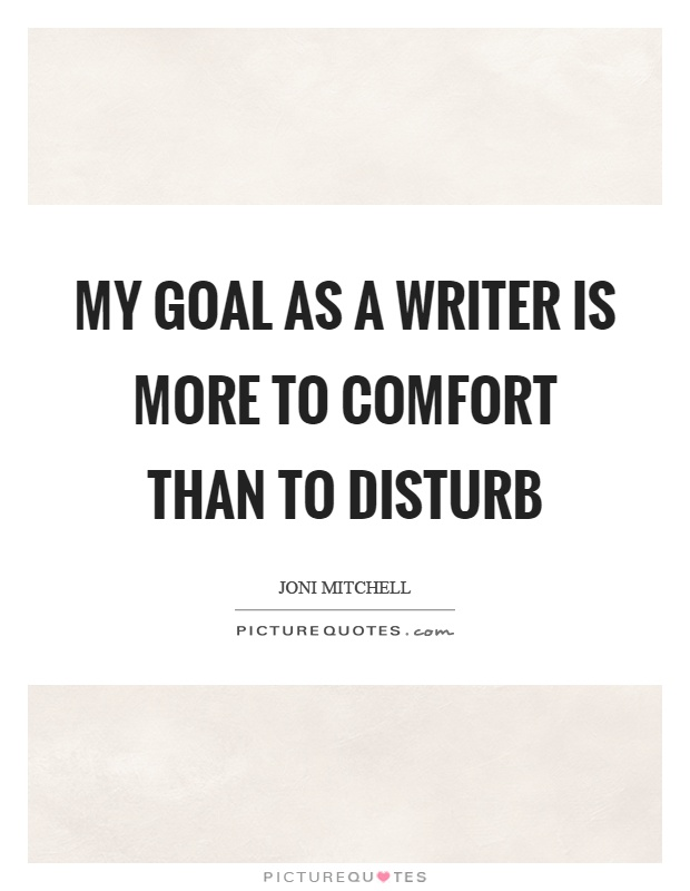 My goal as a writer is more to comfort than to disturb Picture Quote #1