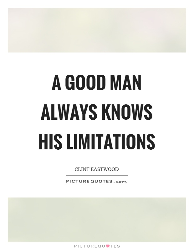 A good man always knows his limitations Picture Quote #1