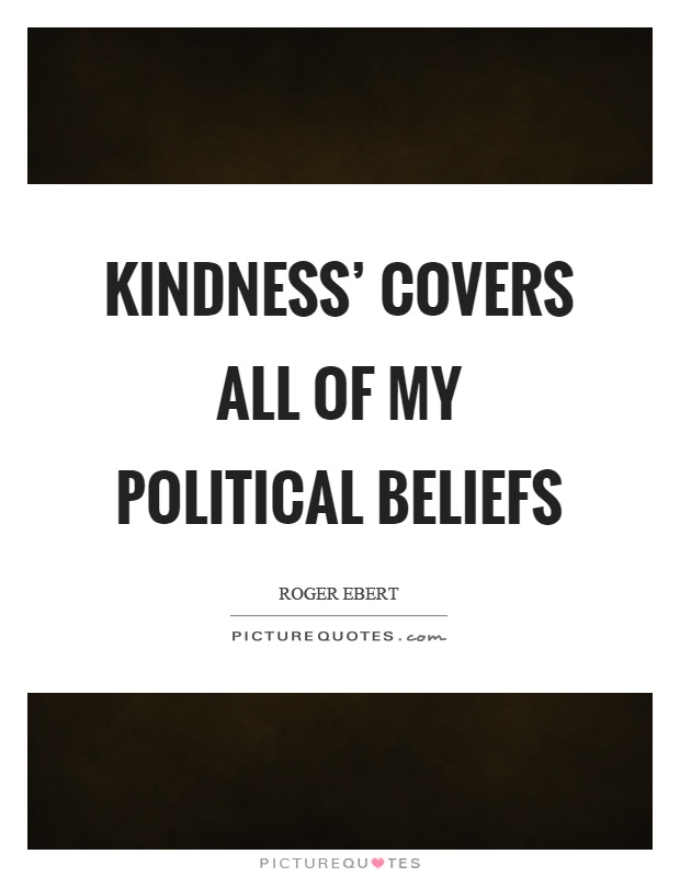 Kindness' covers all of my political beliefs Picture Quote #1
