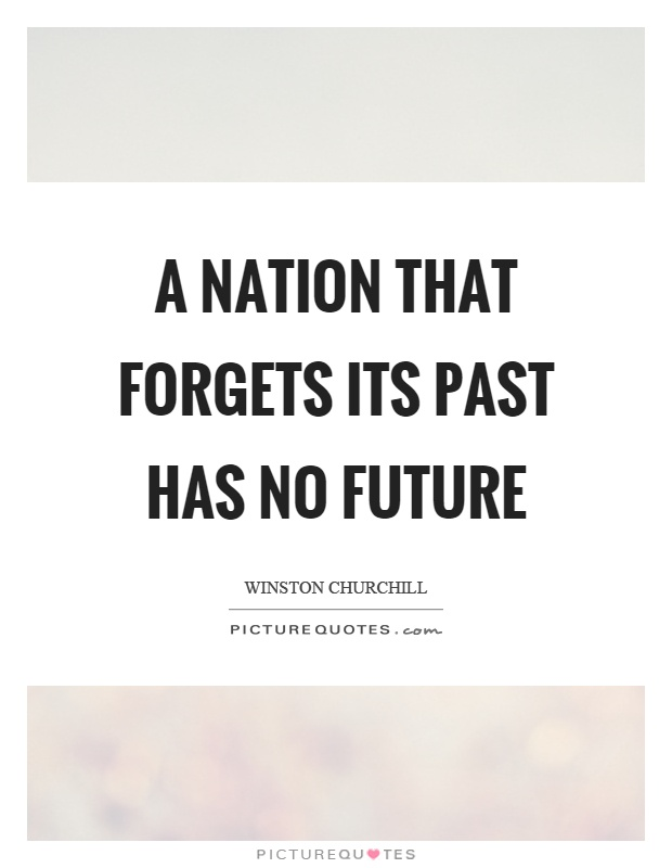 A nation that forgets its past has no future Picture Quote #1