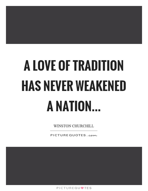 A love of tradition has never weakened a nation Picture Quote #1