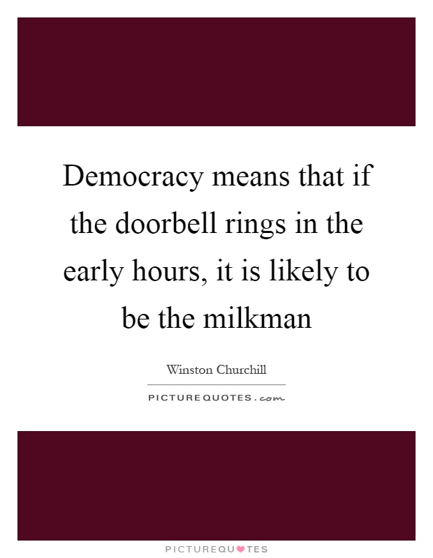 democracy means to me I thought no one will question me, because now it is democracy in our  democracy means walking in the successful path of life, with laws.