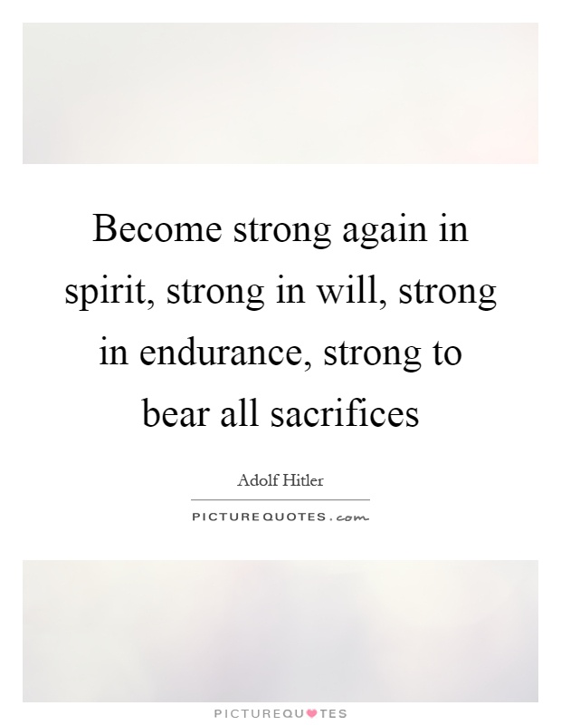 Become strong again in spirit, strong in will, strong in endurance, strong to bear all sacrifices Picture Quote #1