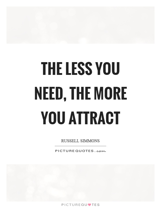 The less you need, the more you attract Picture Quote #1