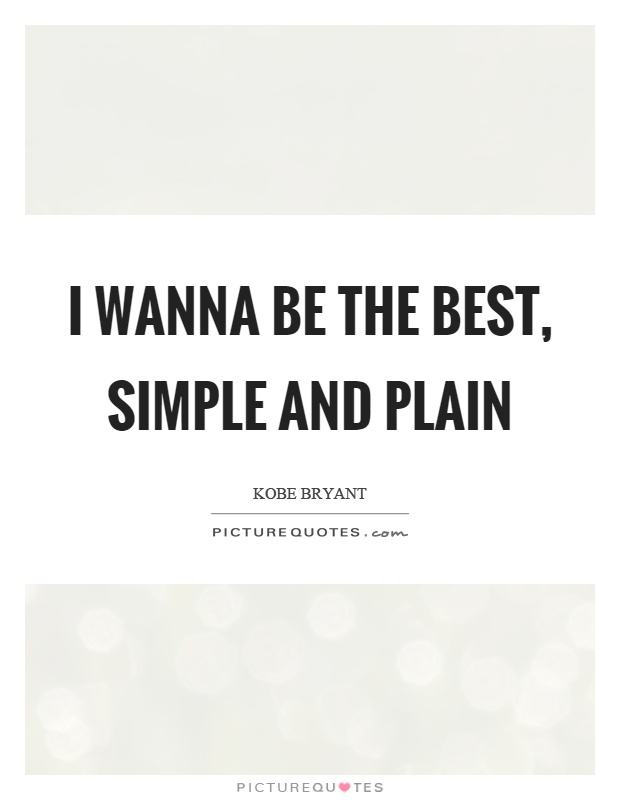 I wanna be the best, simple and plain Picture Quote #1