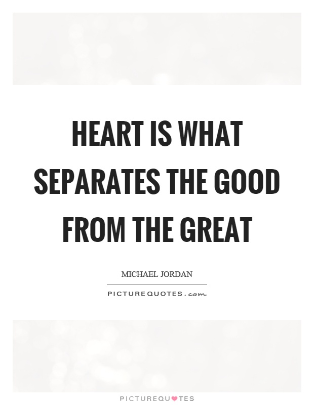 Heart is what separates the good from the great Picture Quote #1