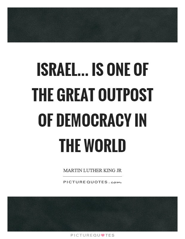 Israel... is one of the great outpost of democracy in the world Picture Quote #1