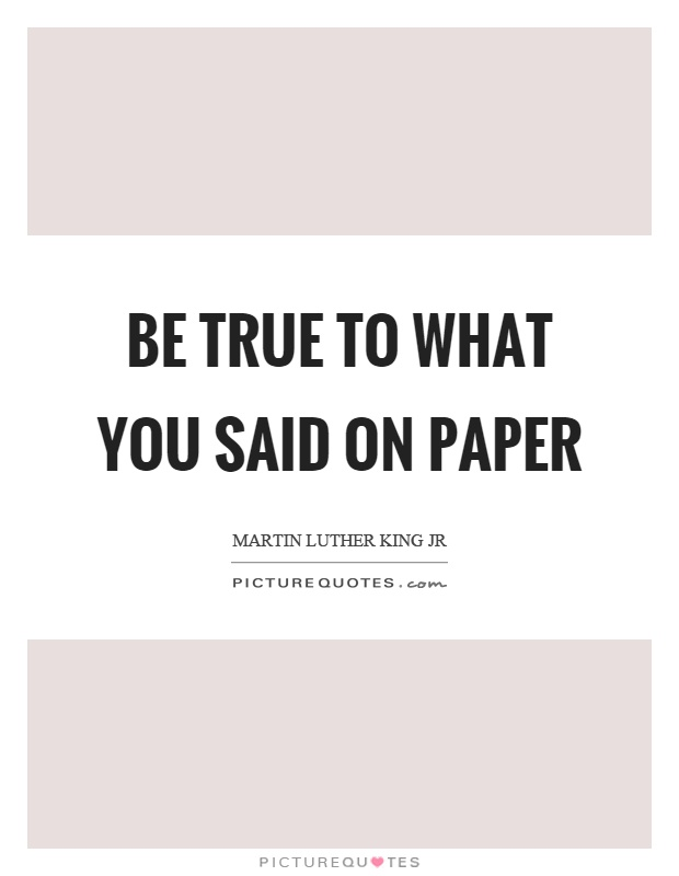 Be true to what you said on paper Picture Quote #1