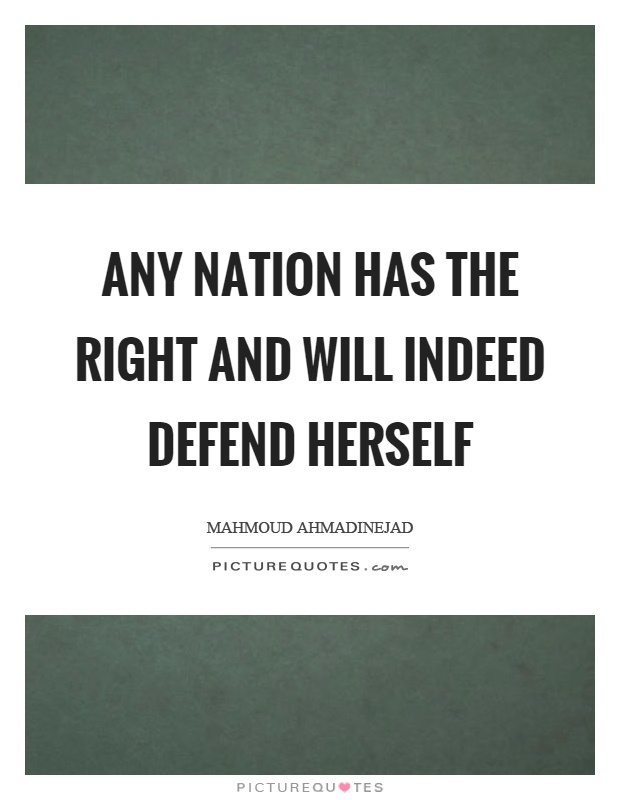 Any nation has the right and will indeed defend herself Picture Quote #1