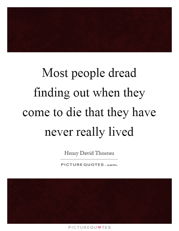 Most people dread finding out when they come to die that they have never really lived Picture Quote #1