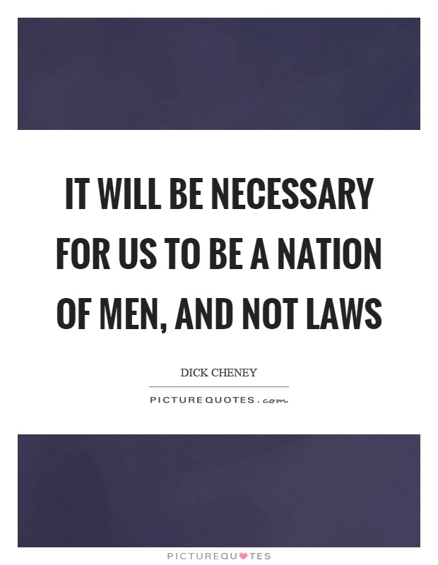 It will be necessary for us to be a nation of men, and not laws Picture Quote #1