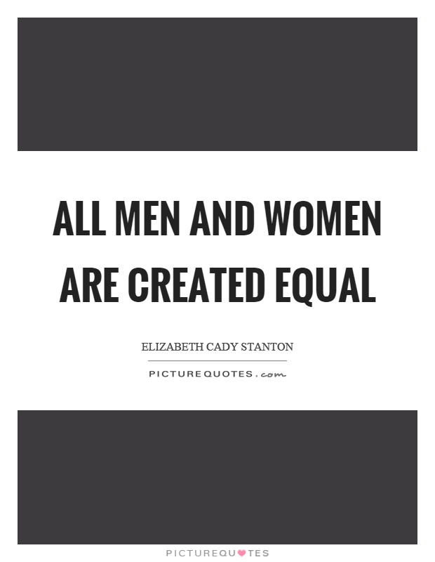 All men and women are created equal Picture Quote #1