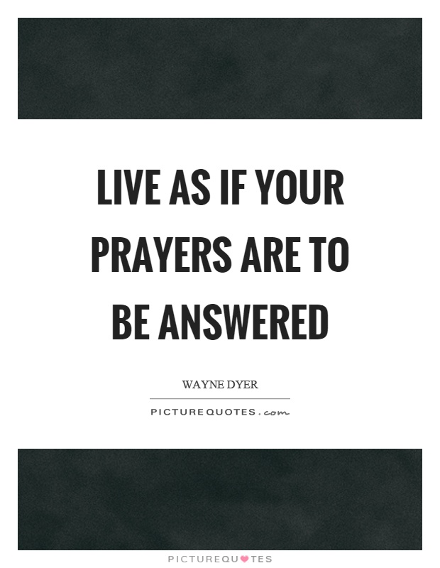 Live as if your prayers are to be answered Picture Quote #1