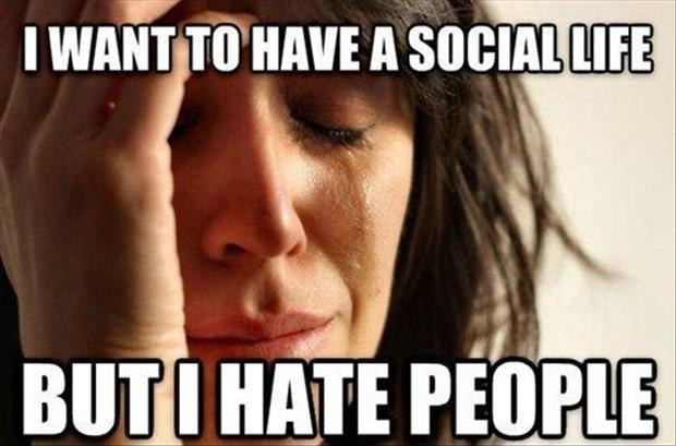 I want to have a social life. But I hate people Picture Quote #1