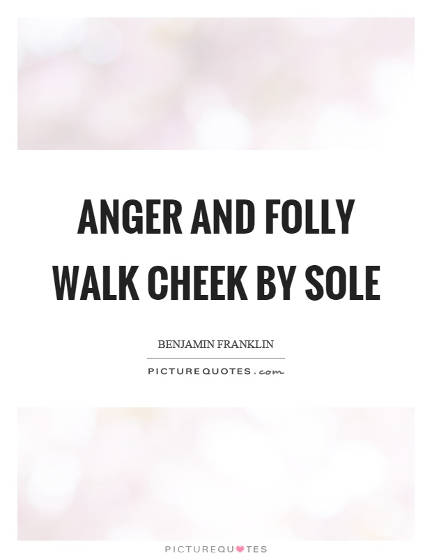 Anger and folly walk cheek by sole Picture Quote #1