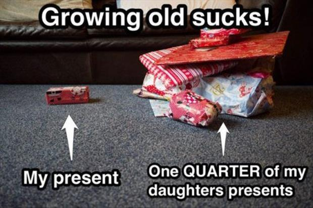 Growing old sucks! My present. One QUARTER of my daughters presents Picture Quote #1