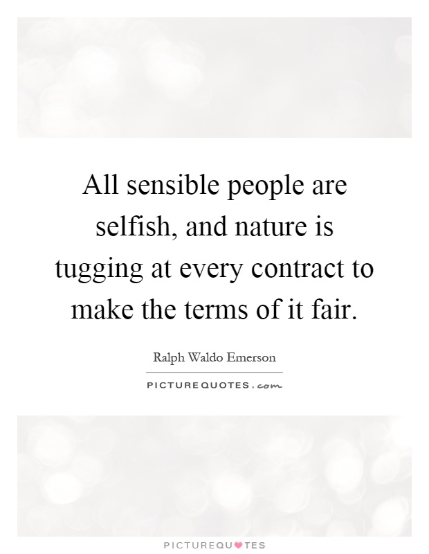 Selfish People Picture Quotes: All Sensible People Are Selfish, And Nature Is Tugging At