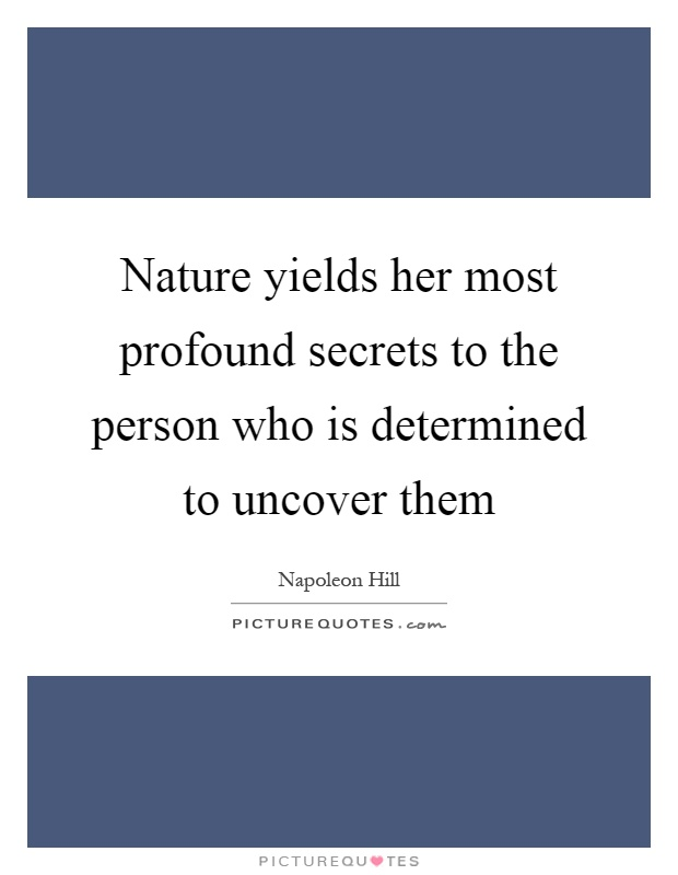 Nature yields her most profound secrets to the person who is determined to uncover them Picture Quote #1
