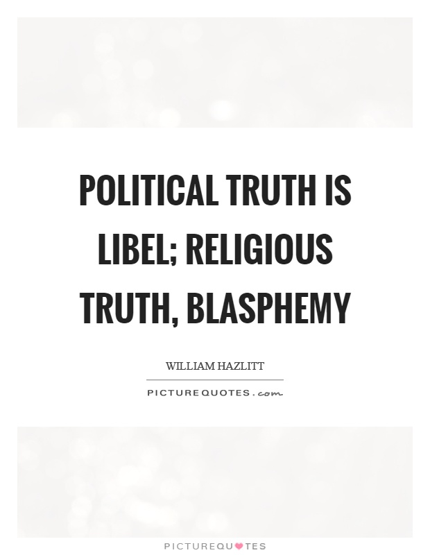Political truth is libel; religious truth, blasphemy Picture Quote #1
