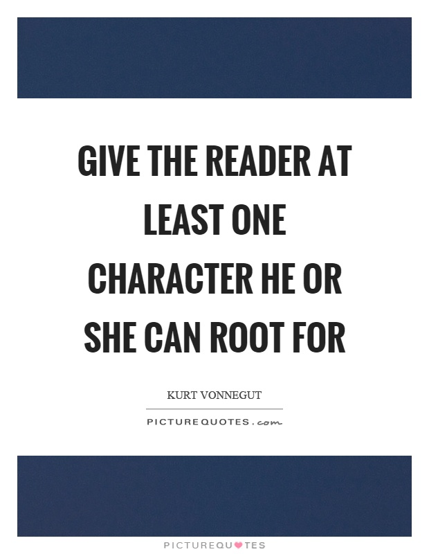 Give the reader at least one character he or she can root for Picture Quote #1