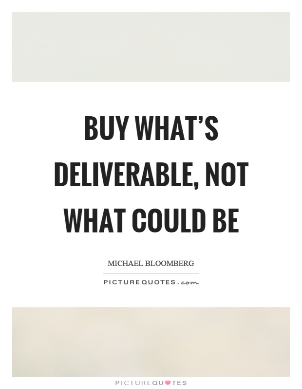 Buy what's deliverable, not what could be Picture Quote #1