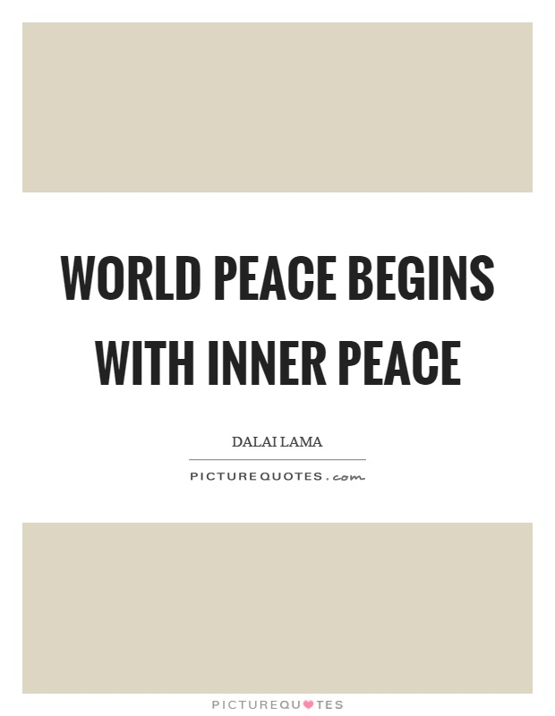 World peace begins with inner peace Picture Quote #1