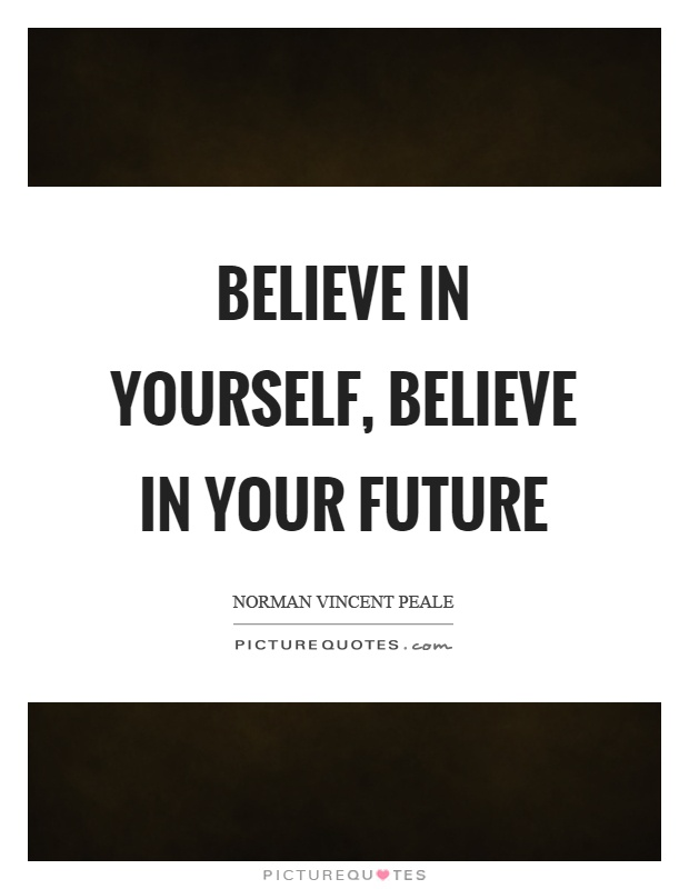 Believe in yourself, believe in your future Picture Quote #1
