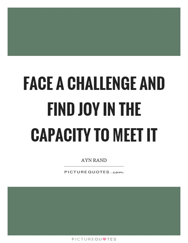 Face a challenge and find joy in the capacity to meet it Picture Quote #1