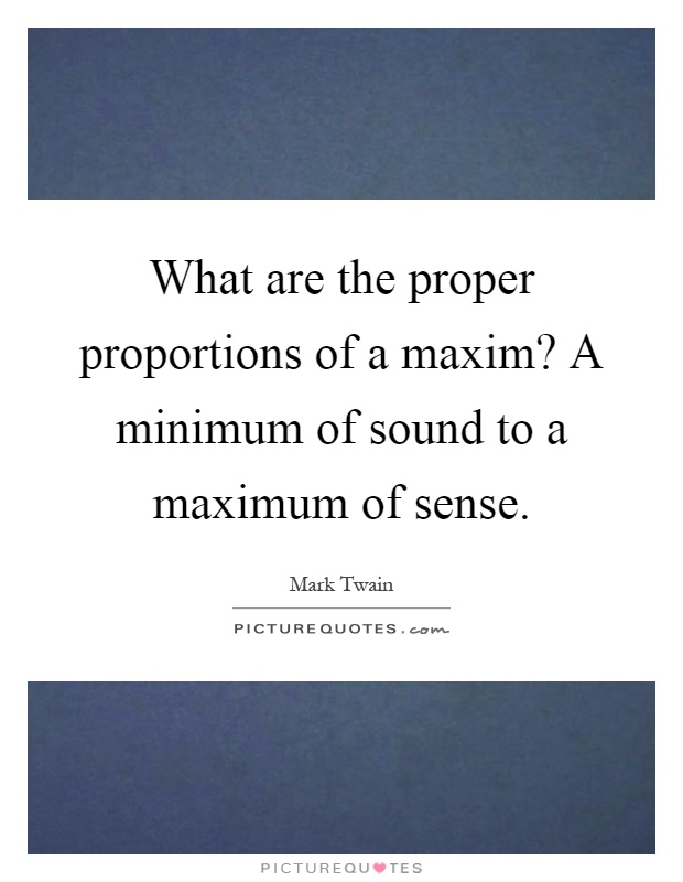 What Are The Proper Proportions Of A Maxim A Minimum Of