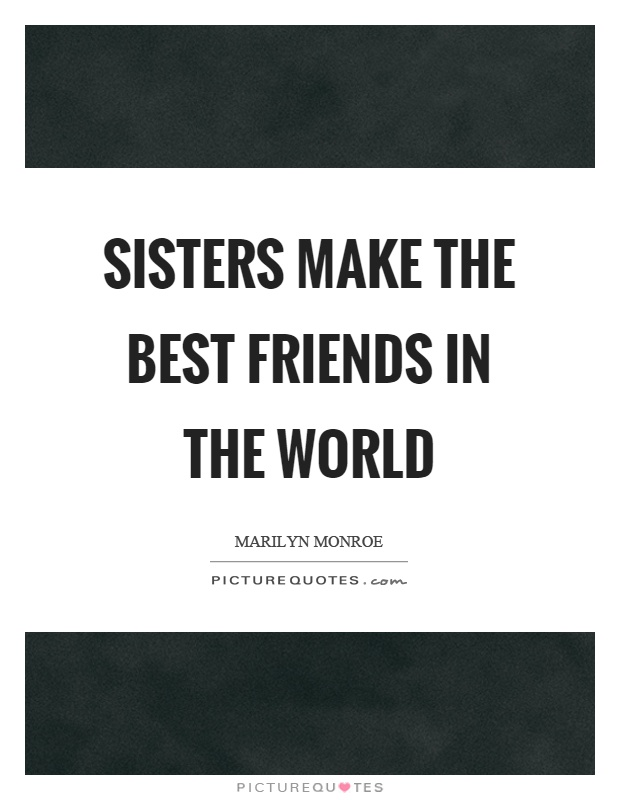 Sisters make the best friends in the world Picture Quote #1