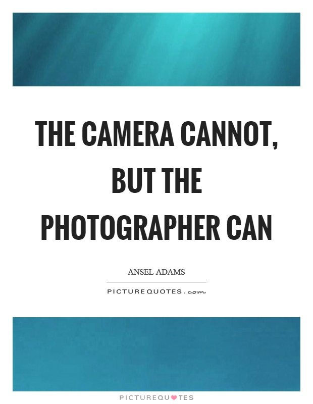 The camera cannot, but the photographer can Picture Quote #1