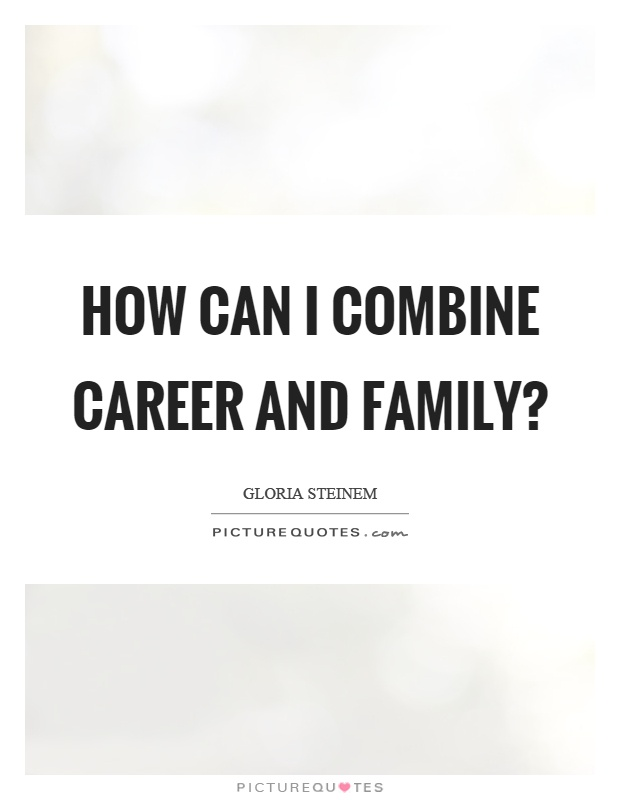 How can I combine career and family? Picture Quote #1