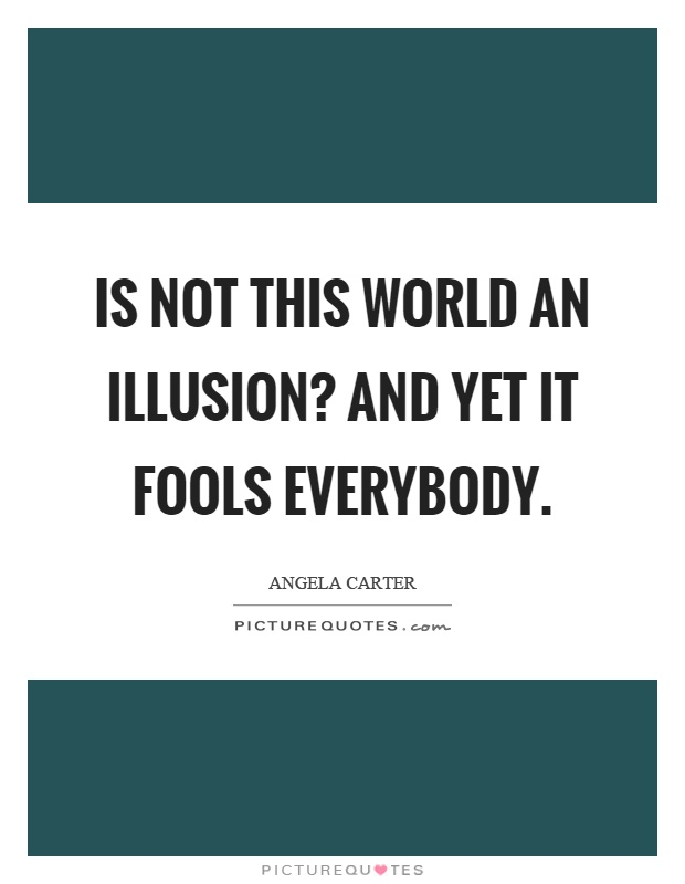 Is not this world an illusion? And yet it fools everybody Picture Quote #1