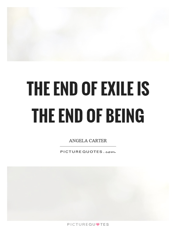 The end of exile is the end of being Picture Quote #1