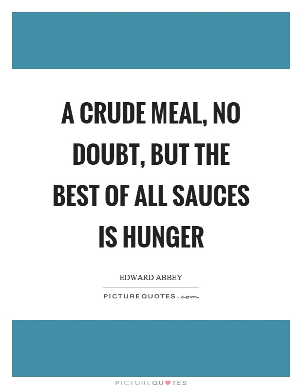 A crude meal, no doubt, but the best of all sauces is hunger Picture Quote #1