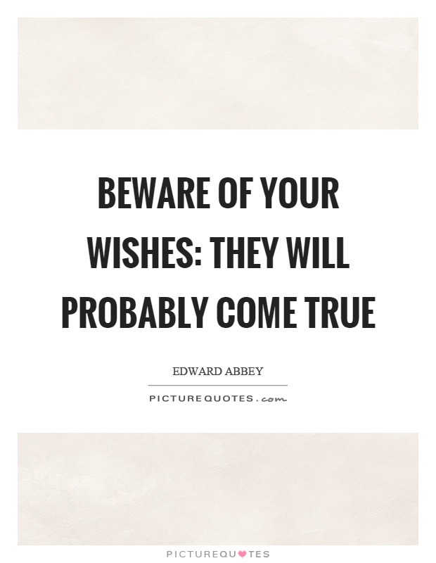 Beware of your wishes: They will probably come true Picture Quote #1