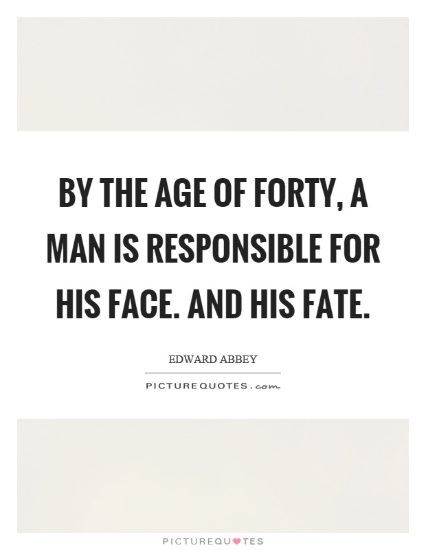 By the age of forty, a man is responsible for his face. And his fate Picture Quote #1