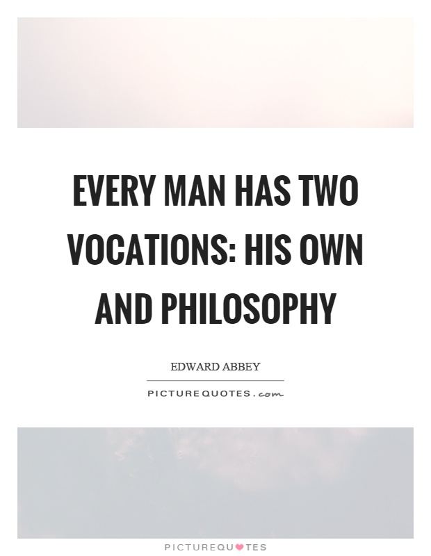 Every man has two vocations: his own and philosophy Picture Quote #1