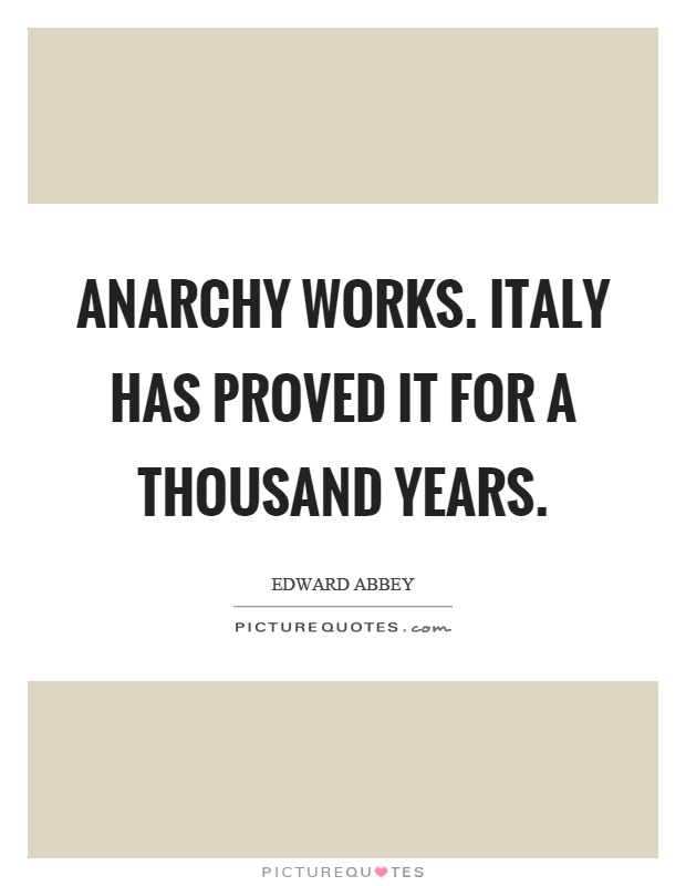 Anarchy works. Italy has proved it for a thousand years Picture Quote #1