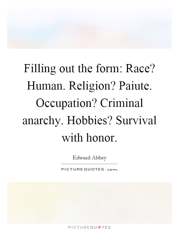 Filling out the form: Race? Human. Religion? Paiute. Occupation? Criminal anarchy. Hobbies? Survival with honor Picture Quote #1