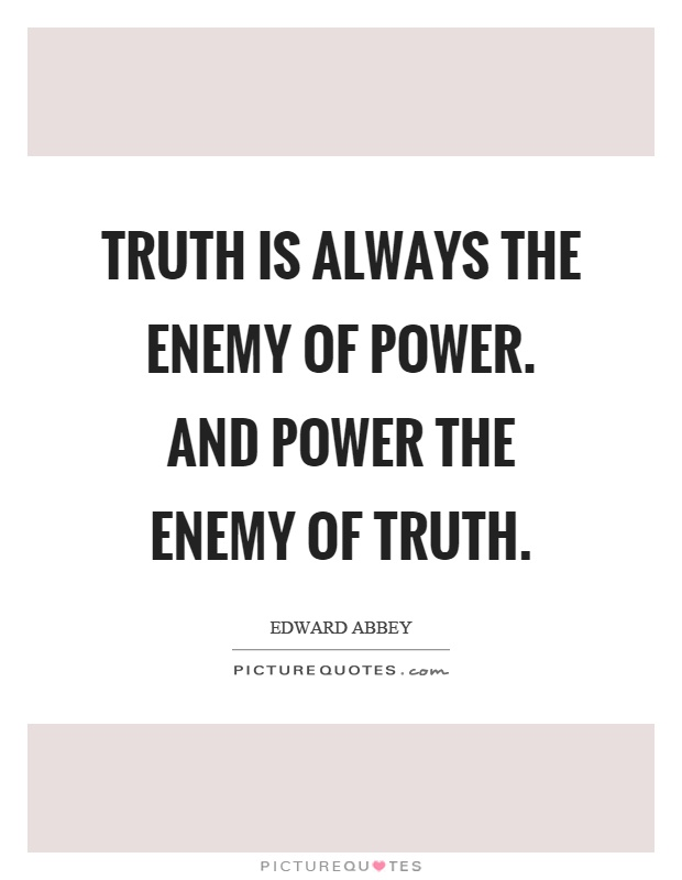 Truth is always the enemy of power. And power the enemy of truth Picture Quote #1