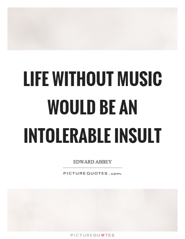 Life without music would be an intolerable insult Picture Quote #1