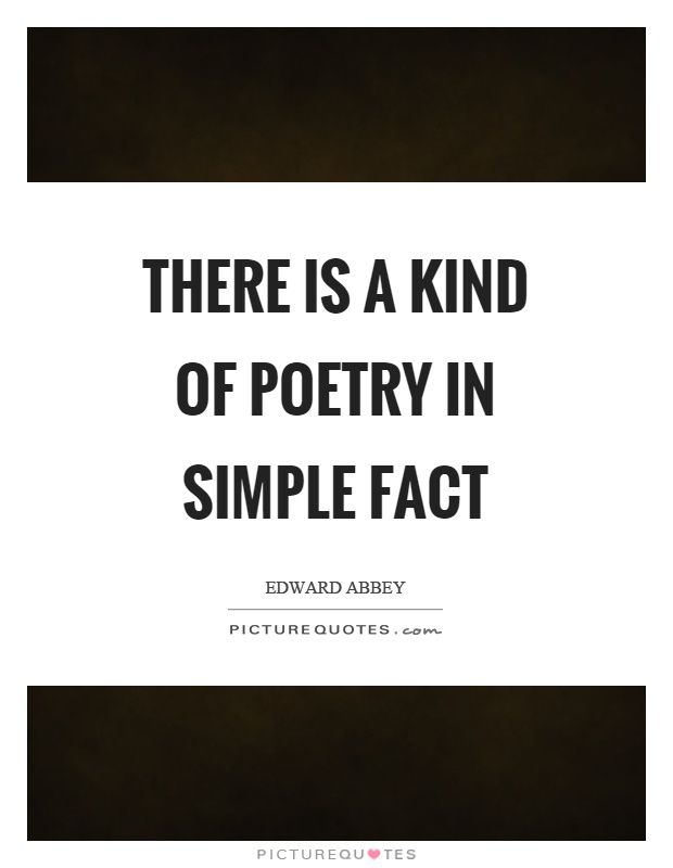 There is a kind of poetry in simple fact Picture Quote #1
